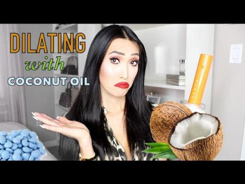 Dilating With Coconut Oil & Hormones!
