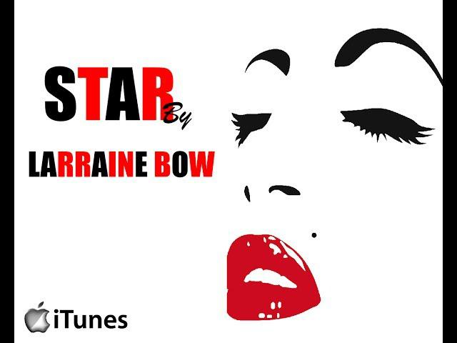 Larraine Bow is STAR (Coming August 5th )