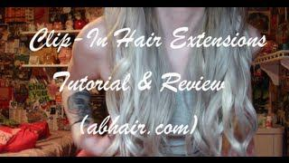 Clip-In Hair Extension Tutorial&Review. (abhair.com)