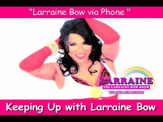 The Larraine Bow Show - Keeping Up with Larraine Bow