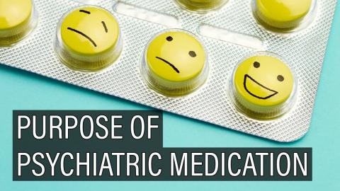 The Purpose of Psychiatric Medication