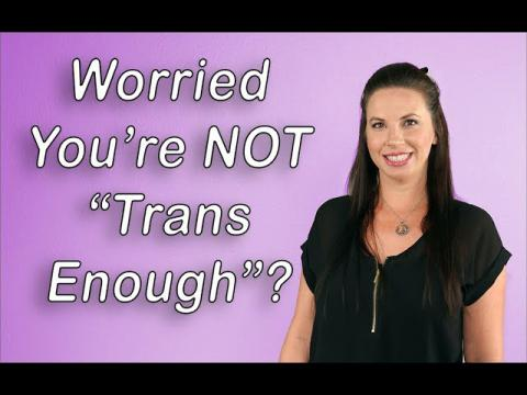 "Worried You're NOT ""Trans Enough""?"