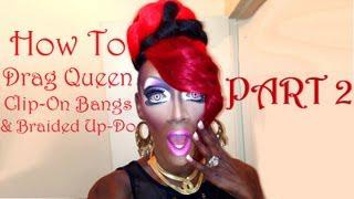 How To: Drag Queen Clip-On Bangs&Braided Up-Do [Part 2]
