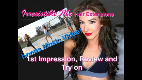 IRRESISTIBLE ME Hair Extensions  MUSIC VIDEO, 1ST IMPRESSION & REVIEW | Caroland