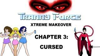 Tranny Force Xtreme Makeover - CHAPTER 3: Cursed