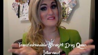 Meet A Straight Drag Queen (Transfashionable)