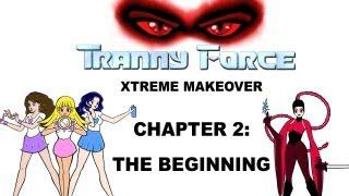 Tranny Force Xtreme Makeover - CHAPTER 2: The Beginning