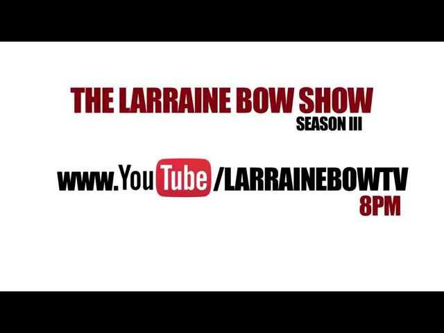 THE LARRAINE BOW SHOW SEASON III PREMIERES MARCH 2ND 8PM