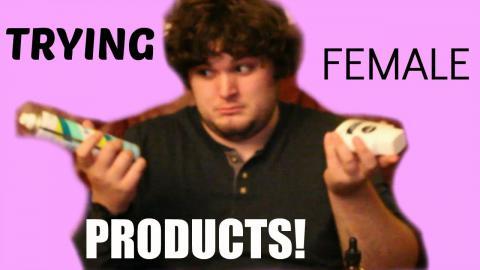 BOYFRIEND TRIES FEMALE PRODUCTS!