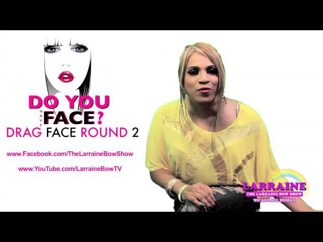 Drag Face Contest Round 2 Starts 8/6/14