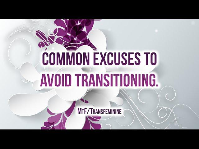 Common Excuses to Avoid Transitioning