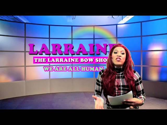 The Larraine Bow Show Homless Gay and Trans Youth