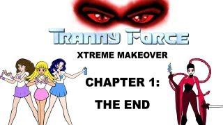 Tranny Force Xtreme Makeover - CHAPTER 1: The End