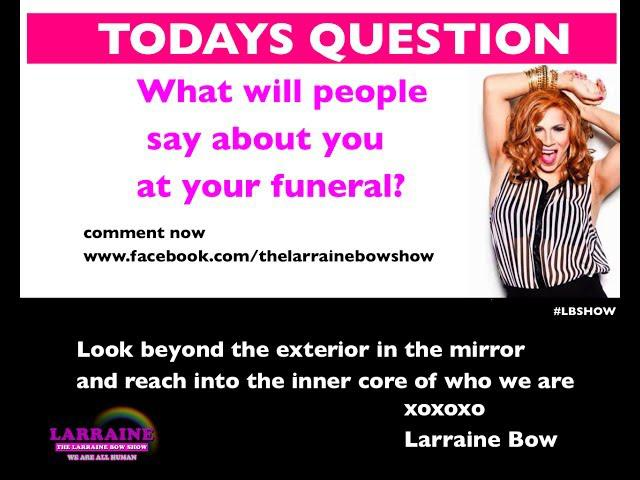 24-DAYS OF WHO YOU ARE? WHAT WILL PEOPLE SAY ABOUT YOU AT YOUR FUNERAL?