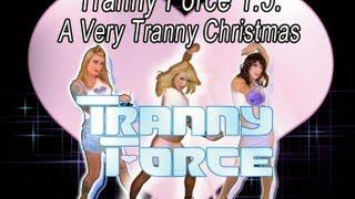 Tranny Force 1.5: A Very Tranny Christmas