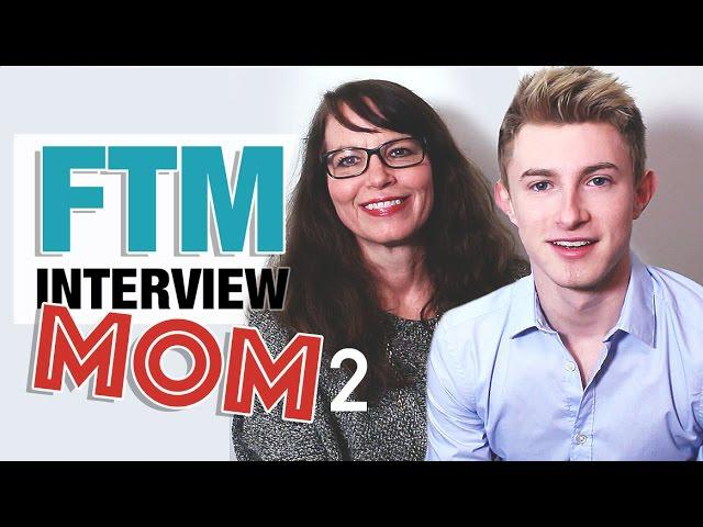 FTM Interview - MOM (Part 2 - Parent Advice)
