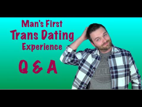 MAN'S 1ST TRANS DATING EXPERIENCE